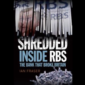 """Ian Fraser's """"Shredded Inside RBS, The Bank That Broke Britain"""": review"""